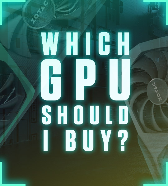 WHICH GPU SHOULD I BUY?